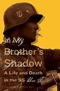 In My Brother's Shadow A Life and Death in the SS
