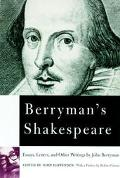 Berryman's Shakespeare: Essays, Letters, and Other Writings