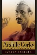 Arshile Gorky His Life and Work