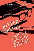 Bitter Spring The Life of Ignazio Silone