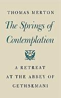The Spring of Contemplation: A Retreat at the Abbey of Gethsemani - Thomas Merton - Hardcover