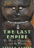 Last Empire: South Africa, Diamonds, and de Beers from Cecil Rhodes to the Oppenheimers