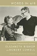 Words in Air: Letters Between Elizabeth Bishop and Robert Lowell