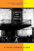 Liberty For Latin America How To Undo Five Hundred Years Of State Oppression