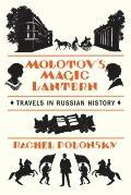 Molotov's Magic Lantern : Travels in Russian History