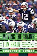 Moving the Chains Tom Brady and the Pursuit of Everything