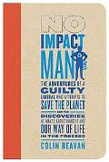 No Impact Man: The Adventures of a Guilty Liberal Who Attempts to Save the Planet, and the D...