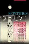 Repetition - Peter Handke - Hardcover - 1st ed