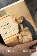 Saints' Guide to Happiness Everyday Wisdom from the Lives of the Saints