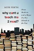 Why cant U teach me 2 read?: Three Students and a Mayor Put Our Schools to the Test
