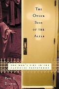 Other Side of the Altar One Man's Life in the Catholic Priesthood