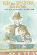 Gus and Grandpa Ride the Train - Claudia Mills