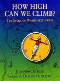 How High Can We Climb The Story of Women Explorers