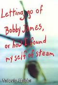 Letting Go of Bobby James, or How I Found Myself of Steam