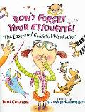 Don't Forget Your Etiquette! The Essential Guide to Misbehavior
