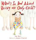 What's So Bad About Being an Only Child? What Is So Bad About Being an Only Child?