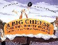 Big Cheese for the White House The True Tale of a Tremendous Cheddar
