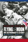 Flying to the Moon An Astronaut's Story