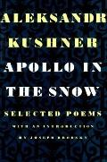 Apollo in the Snow: Selected Poems - Aleksandr Kushner