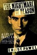 Nightmare of Reason A Life of Franz Kafka