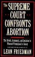 Supreme Court Confronts Abortion: The Briefs, Argument and Decision in Planned Parenthood V....