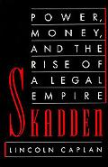 Skadden Power, Money, and the Rise of a Legal Empire