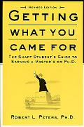 Getting What You Came for The Smart Student's Guide to Earning a Master's or a Ph.D.