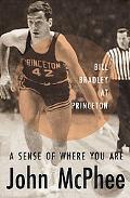 Sense of Where You Are A Profile of William Warren Bradley
