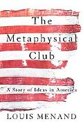 Metaphysical Club A Story of Ideas in America