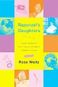 Rapunzel's Daughters What Women's Hair Tells Us About Women's Lives