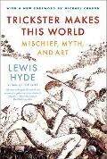 Trickster Makes This World : Mischief, Myth, and Art