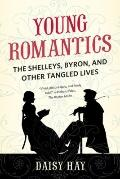 Young Romantics : The Tangled Lives of English Poetry's Greatest Generation