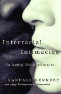 Interracial Intimacies Sex, Marriage, Identity, and Adoption