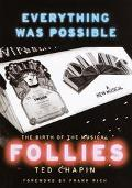 Everything Was Possible The Birth of the Musical Follies