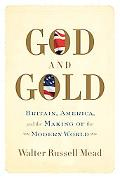 God and Gold Britain, America, and the Making of the Modern World