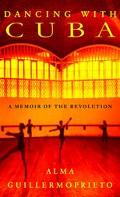 Dancing With Cuba A Memoir of the Revolution