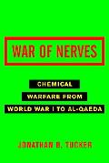 War of Nerves Chemical Warfare from World War I to Al-qaeda