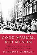 Good Muslim, Bad Muslim America, the Cold War, and the Roots of Terror