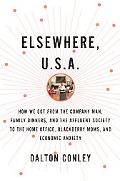 Elsewhere, U.S.A.: How We Got from the Company Man, Family Dinners, and the Affluent Society...