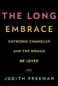 Long Embrace Raymond Chandler and the Woman He Loved