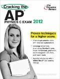 Cracking the AP Physics C Exam, 2012 Edition (College Test Preparation)