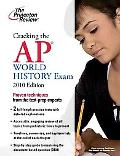 Cracking the AP World History Exam, 2010 Edition (College Test Preparation)
