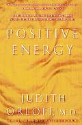 Positive Energy 10 Extraordinary Prescriptions for Transforming Fatigue, Stress, and Fear In...
