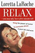 Relax-You May Have Only a Few Minutes Left Using the Power of Humor to Overcome Stress in Yo...
