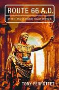 Route 66 A. D.: On the Trail of Ancient Roman Tourists - Tony Perrottet - Hardcover - 1ST