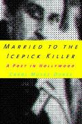 Married to the Icepick Killer A Poet in Hollywood