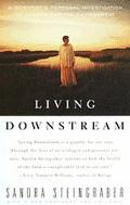 Living Downstream A Scientist's Personal Investigation of Cancer and the Environment