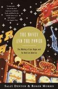 Money and the Power The Making of Las Vegas and Its Hold on America