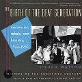 Birth of the Beat Generation: Visionaries, Rebels and Hipsters, 1944-1960