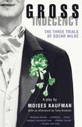 Gross Indecency The Three Trials of Oscar Wilde